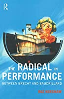 The Radical in Performance: Between Brecht and Baudrillard