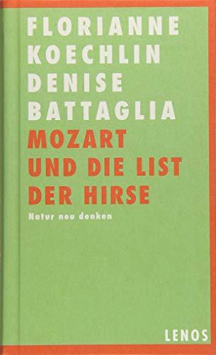 Mozart und die List der Hirse: Natur neu denken