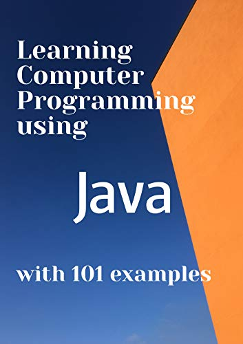 Learning Computer Programming using JAVA with 101 examples Front Cover