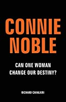 Connie Noble: Can One Woman Change Our Destiny?