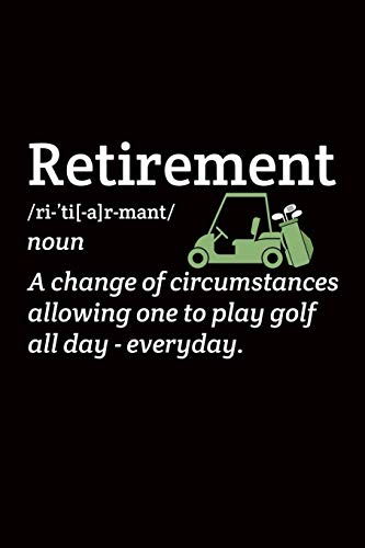 Retirement A Change of circumstances allowing one to play golf all day-everyday:...