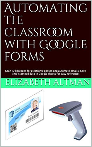 Automating the classroom with Google forms: Scan ID barcodes for electronic passes and automate emails. Save time-stamped data in Google sheets for easy reference.