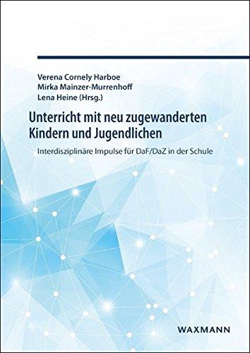 Unterricht mit neu zugewanderten Kindern und Jugendlichen : Interdisziplinäre Impulse für DaF/DaZ in der Schule
