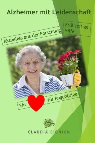 Alzheimer mit Leidenschaft: Durch Wissen zum Wohlbefinden: Volume 1