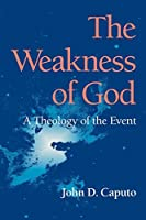 The Weakness of God: A Theology of the Event (Philosophy of Religion)
