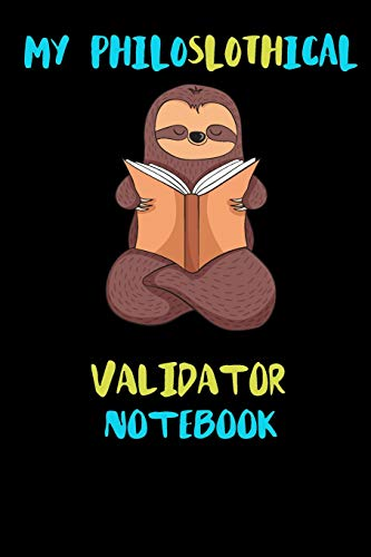 My Philoslothical Validator Notebook: Blank Lined Notebook Journal Gift Idea For (Lazy) Sloth Spirit Animal Lovers