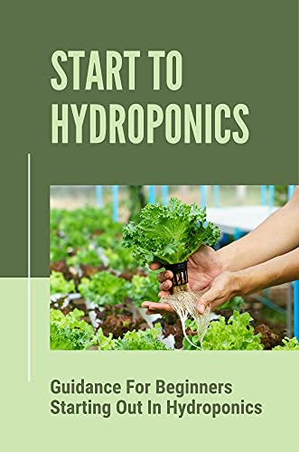 Start To Hydroponics: Guidance For Beginners Starting Out In...