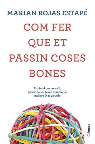Com fer que et passin coses bones: Entén el teu cervell, gestiona les teves emocions, millora la teva vida (Catalan Edition)