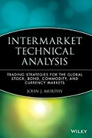 Intermarket Technical Analysis: Trading Strategies for the Global Stock, Bond, Commodity, and Currency Markets (Wiley Finance)