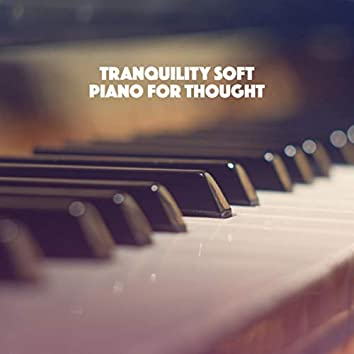 Tranquility: Soft Piano for Thought