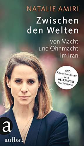 Zwischen den Welten: Mein Leben als Korrespondentin im Iran