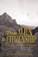 From Alien to Citizenship: Faith, Politics, Race and Leadership