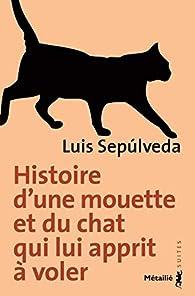 Histoire d'une mouette et du chat qui lui apprit à voler par Luis Sepúlveda