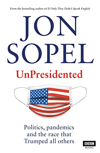 UnPresidented: Politics, Pandemics and the Race That Trumped All Others
