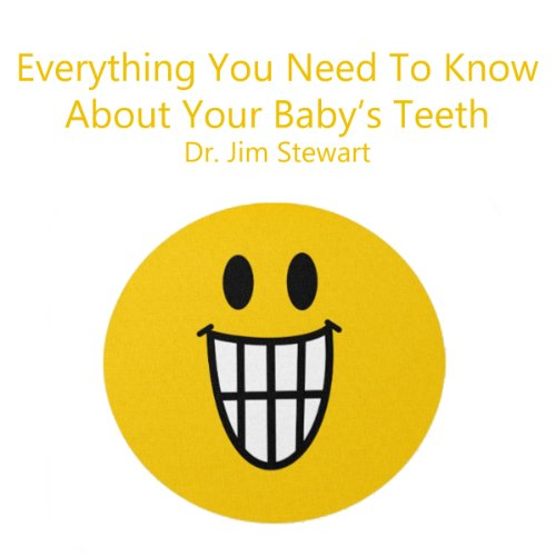 Everything You Need to Know About Your Baby's Teeth audiobook cover art