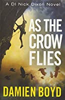 As the Crow Flies (DI Nick Dixon Crime)