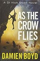 As the Crow Flies (DI Nick Dixon Crime)