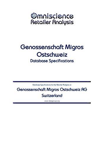 Genossenschaft Migros Ostschweiz AG - Switzerland: Retailer Analysis Database Specifications (Omniscience Retailer Analysis - Switzerland Book 39648) (English Edition)