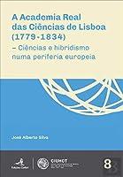 A Academia Real das Ciências de Lisboa (1779-1834) (Portuguese Edition)