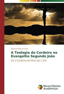 A Teologia do Cordeiro no Evangelho Segundo João: Eis o Cordeiro de Deus (Jo 1,29) (Portuguese Edition)