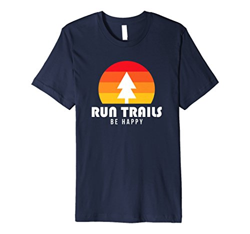 Run Trails Be Happy - Trail and Ultra Running Shirt