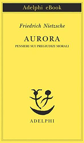 Aurora: Pensieri sui pregiudizi morali (Opere di Friedrich Nietzsche Vol. 9)
