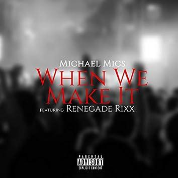 When We Make It (feat. Renegade Rixx)
