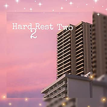 Hard 2 Rest Two