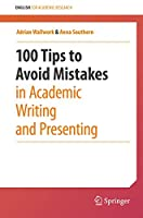 100 Tips to Avoid Mistakes in Academic Writing and Presenting (English for Academic Research)