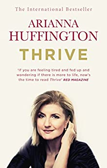 Thrive: The Third Metric to Redefining Success and Creating a Happier Life by [Arianna Huffington]