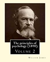 The principles of psychology (1890). By: William James (Volume 2): William James (January 11, 1842 - August 26, 1910) was an American philosopher and psychologist who was also trained as a physician.