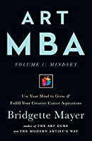 Art MBA: Use Your Mind to Grow & Fulfill Your Creative Career Aspirations (Volume)