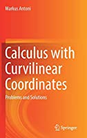 Calculus with Curvilinear Coordinates: Problems and Solutions