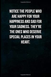 Notice the people who are happy for your happiness and sad for your sadness. They're the ones who deserve special places in your heart.: Blank Lined Journal with Soft Matte Cover