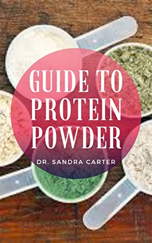 Guide to Protein Powder : Protein powder is a dietary supplement that is made from one or more of four basic sources of protein: whey, eggs, soy and rice. (English Edition)