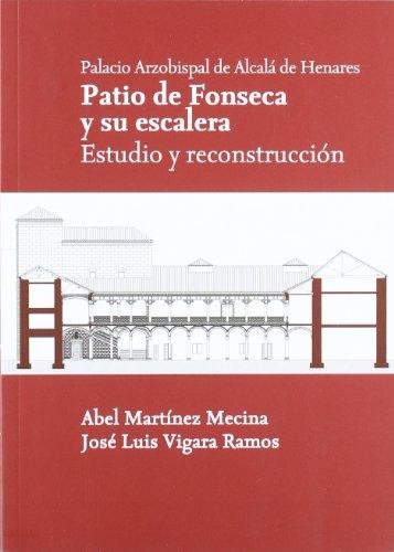 Palacio Arzobispal de Alcalá de Henares. Patio de Fonseca y su Escalera. Estudio y Reconstrucción. (El Taller del Historiador)