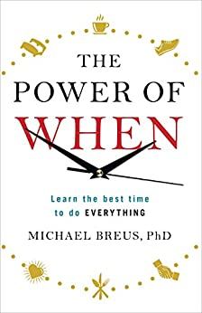 The Power of When: Learn the Best Time to do Everything by [Michael Breus]