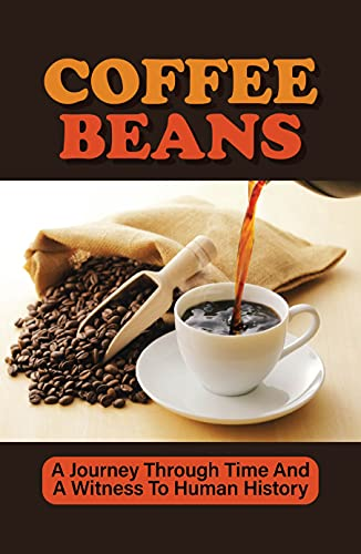 Coffee Beans: A Journey Through Time And A Witness To Human History: Coffee Business Ideas (English Edition)