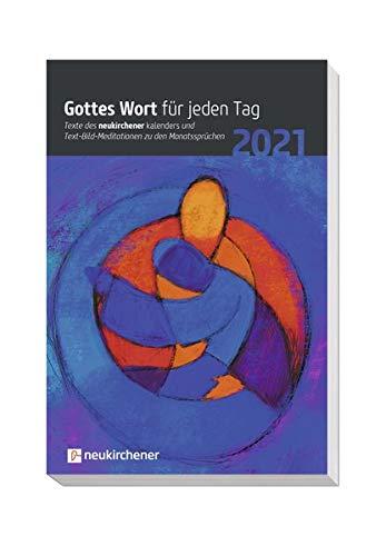 Gottes Wort für jeden Tag 2021: Texte des Neukirchener Kalenders und Text-Bild-Meditationen zu den Monatssprüchen