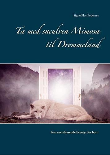 Ta med sneulven Mimosa til Drømmeland: Fem søvndyssende Eventyr for børn (Danish Edition)