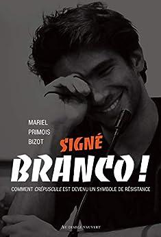 Signé Branco !: Comment crépuscule est devenu un symbole de résistance (DOCUMENTS) par [Mariel Primois Bizot, Mariel Primois-Bizot]