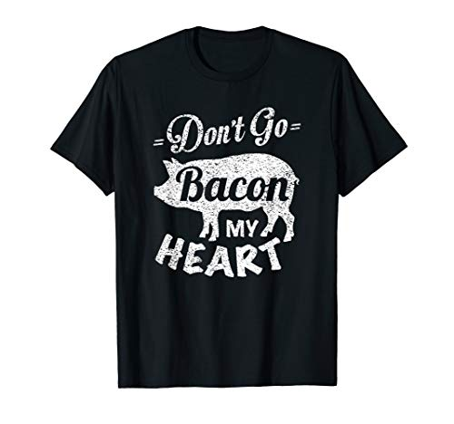 Valentines Day Gift Idea Don't Go Bacon My Heart Funny T-Shirt