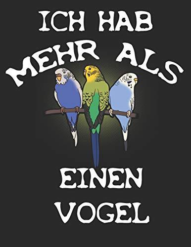 Ich hab mehr als einen Vogel: Notizbuch A4 Kariert Lustig Geschenk Wellis Wellensittich Sittich...