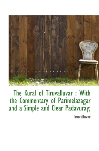 The Kural of Tiruvalluvar : With the Commentary of Parimelazagar and a Simple and Clear Padavuray;
