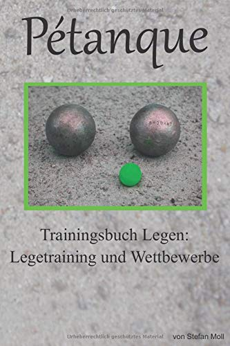 Petanque Trainingsbuch Legen: Legetraining und Wettbewerbe