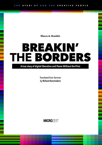 BREAKIN' THE BORDERS: A true story of digital liberation and Power Without the Price (The Atari ST and the Creative People Book 1) (English Edition)