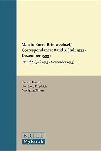 Martin Bucer Briefwechsel/Correspondance: Band X (Juli 1533 Dezember 1533) (Studies in Medieval and Reformation Traditions / Martin Bucer: Briefwechsel/Correspondance)
