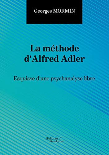 La méthode d'Alfred Adler - Esquisse d'une psychanalyse libre (French Edition)