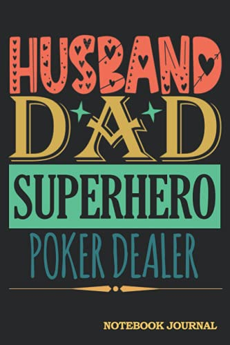 Husband Dad Superhero Poker Dealer Notebook Journal: Cool Gag Gift for Men Coworkers Guys for Father's Day Birthday Christmas Retirement etc. │ Blank Lined Writing Diary Note Pad