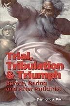 Trial, Tribulation And Triumph